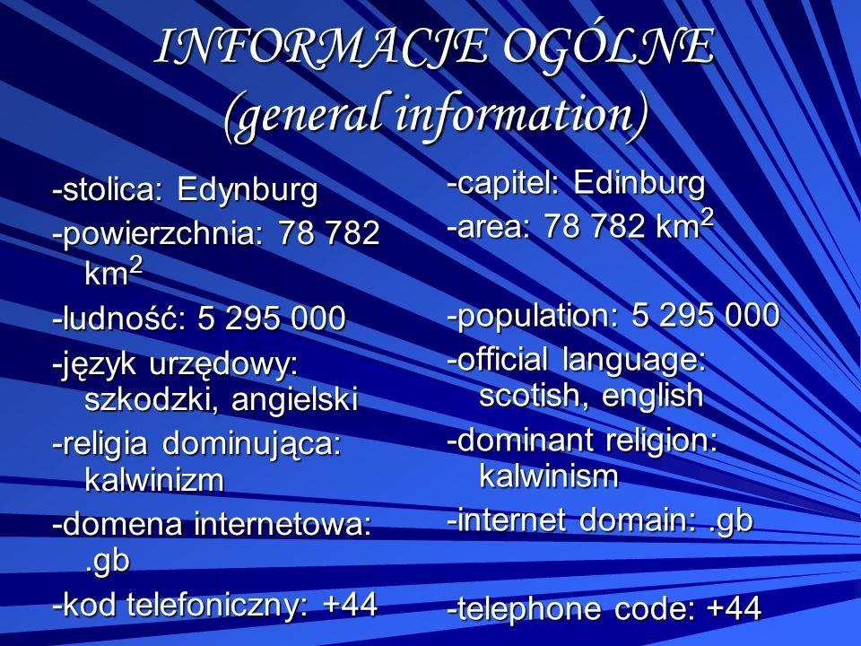 INFORMACJE OGÓLNE (general information) -stolica: Edynburg -powierzchnia: 78 782 km 2 -ludność: 5 295 000 -język urzędowy: szkodzki, angielski -religi