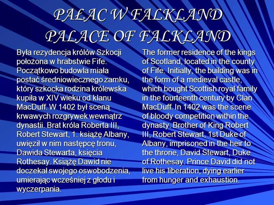 PAŁAC W FALKLAND PALACE OF FALKLAND Była rezydencja królów Szkocji położona w hrabstwie Fife. Początkowo budowla miała postać średniowiecznego zamku,