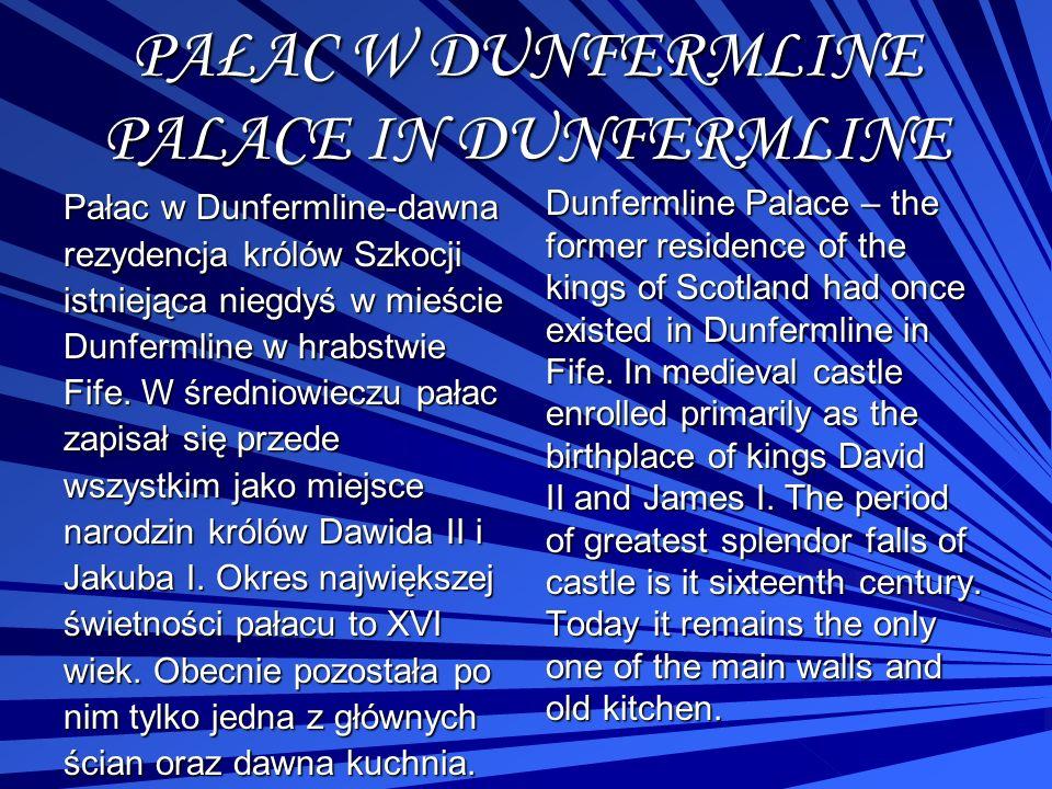 PAŁAC W DUNFERMLINE PALACE IN DUNFERMLINE Pałac w Dunfermline-dawna rezydencja królów Szkocji istniejąca niegdyś w mieście Dunfermline w hrabstwie Fif