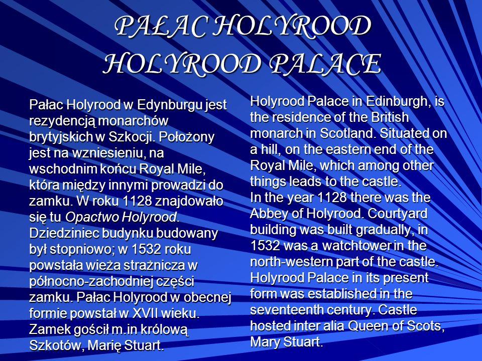 PAŁAC HOLYROOD HOLYROOD PALACE Pałac Holyrood w Edynburgu jest rezydencją monarchów brytyjskich w Szkocji. Położony jest na wzniesieniu, na wschodnim