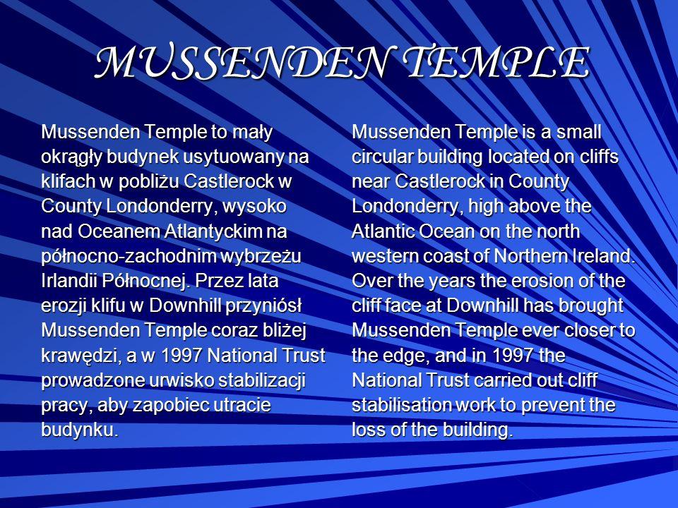 MUSSENDEN TEMPLE Mussenden Temple to mały okrągły budynek usytuowany na klifach w pobliżu Castlerock w County Londonderry, wysoko nad Oceanem Atlantyc