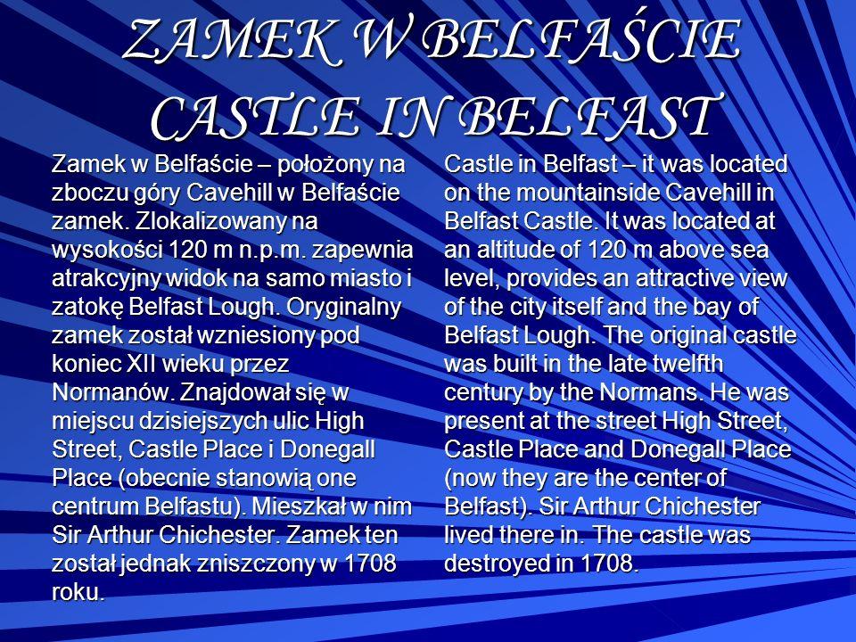 ZAMEK W BELFAŚCIE CASTLE IN BELFAST Zamek w Belfaście – położony na zboczu góry Cavehill w Belfaście zamek. Zlokalizowany na wysokości 120 m n.p.m. za