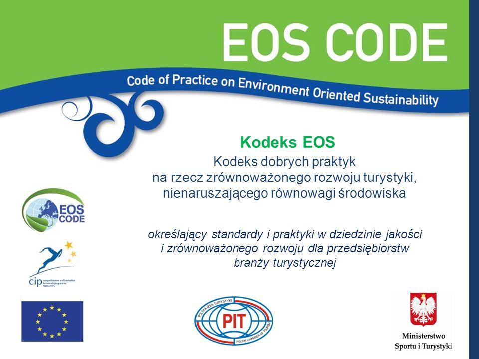 Kodeks EOS Kodeks dobrych praktyk na rzecz zrównoważonego rozwoju turystyki, nienaruszającego równowagi środowiska określający standardy i praktyki w dziedzinie jakości i zrównoważonego rozwoju dla przedsiębiorstw branży turystycznej 1