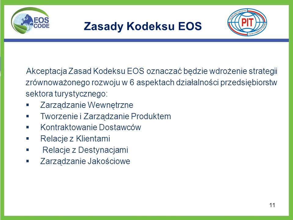 Zasady Kodeksu EOS Akceptacja Zasad Kodeksu EOS oznaczać będzie wdrożenie strategii zrównoważonego rozwoju w 6 aspektach działalności przedsiębiorstw