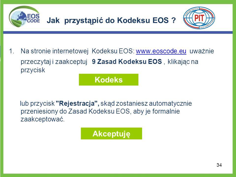 Jak przystąpić do Kodeksu EOS ? 1.Na stronie internetowej Kodeksu EOS: www.eoscode.eu uważnie przeczytaj i zaakceptuj 9 Zasad Kodeksu EOS, klikając na