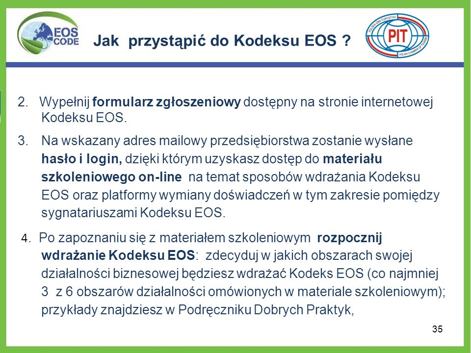 Jak przystąpić do Kodeksu EOS ? 2. Wypełnij formularz zgłoszeniowy dostępny na stronie internetowej Kodeksu EOS. 3.Na wskazany adres mailowy przedsięb