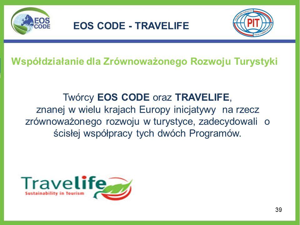 EOS CODE - TRAVELIFE Współdziałanie dla Zrównoważonego Rozwoju Turystyki Twórcy EOS CODE oraz TRAVELIFE, znanej w wielu krajach Europy inicjatywy na r