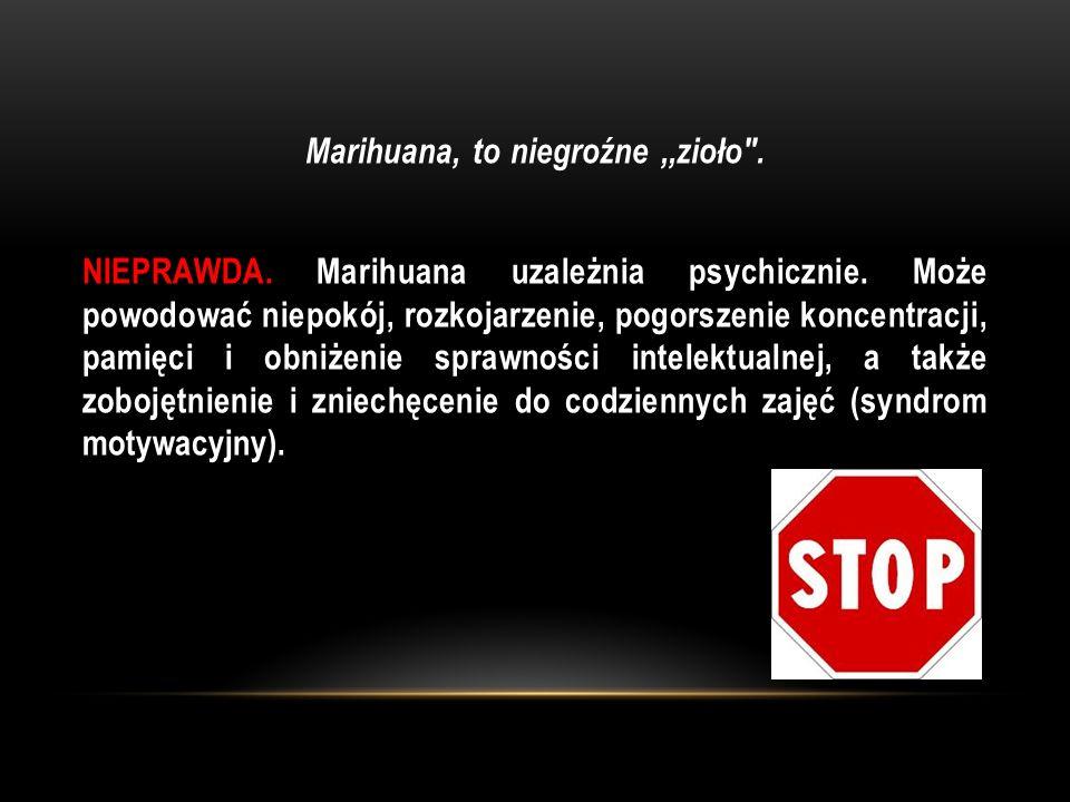Marihuana, to niegroźne,,zioło