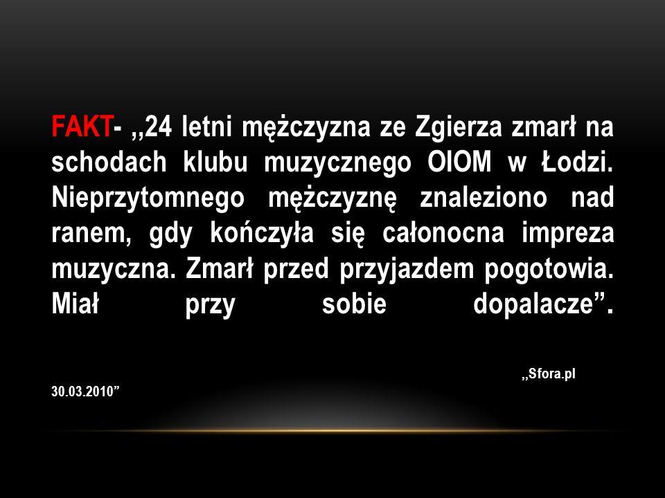 FAKT-,,24 letni mężczyzna ze Zgierza zmarł na schodach klubu muzycznego OIOM w Łodzi. Nieprzytomnego mężczyznę znaleziono nad ranem, gdy kończyła się