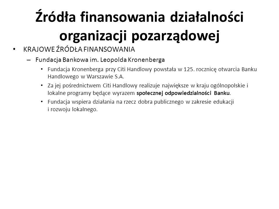 Źródła finansowania działalności organizacji pozarządowej KRAJOWE ŹRÓDŁA FINANSOWANIA – Fundacja Bankowa im. Leopolda Kronenberga Fundacja Kronenberga