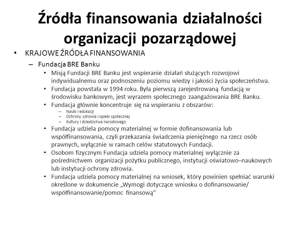 Źródła finansowania działalności organizacji pozarządowej KRAJOWE ŹRÓDŁA FINANSOWANIA – Fundacja BRE Banku Misją Fundacji BRE Banku jest wspieranie dz