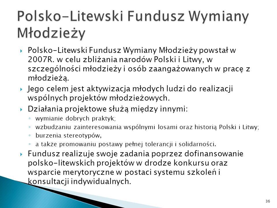 Polsko-Litewski Fundusz Wymiany Młodzieży powstał w 2007R. w celu zbliżania narodów Polski i Litwy, w szczególności młodzieży i osób zaangażowanych w