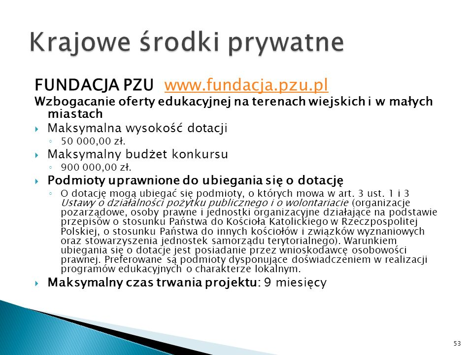 FUNDACJA PZU www.fundacja.pzu.plwww.fundacja.pzu.pl Wzbogacanie oferty edukacyjnej na terenach wiejskich i w małych miastach Maksymalna wysokość dotacji 50 000,00 zł.