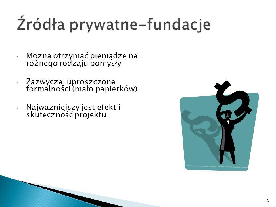 Można otrzymać pieniądze na różnego rodzaju pomysły Zazwyczaj uproszczone formalności (mało papierków) Najważniejszy jest efekt i skuteczność projektu 6