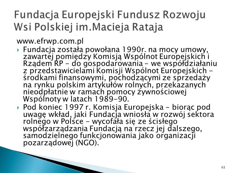 www.efrwp.com.pl Fundacja została powołana 1990r. na mocy umowy, zawartej pomiędzy Komisją Wspólnot Europejskich i Rządem RP - do gospodarowania - we
