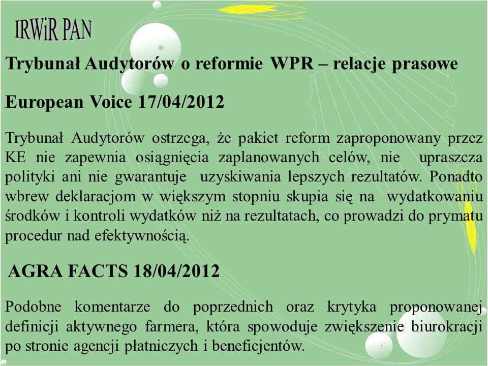 European Voice 17/04/2012 Trybunał Audytorów ostrzega, że pakiet reform zaproponowany przez KE nie zapewnia osiągnięcia zaplanowanych celów, nie upras