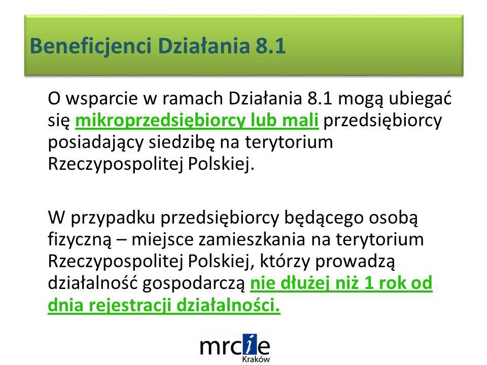 Beneficjenci Działania 8.1 O wsparcie w ramach Działania 8.1 mogą ubiegać się mikroprzedsiębiorcy lub mali przedsiębiorcy posiadający siedzibę na terytorium Rzeczypospolitej Polskiej.