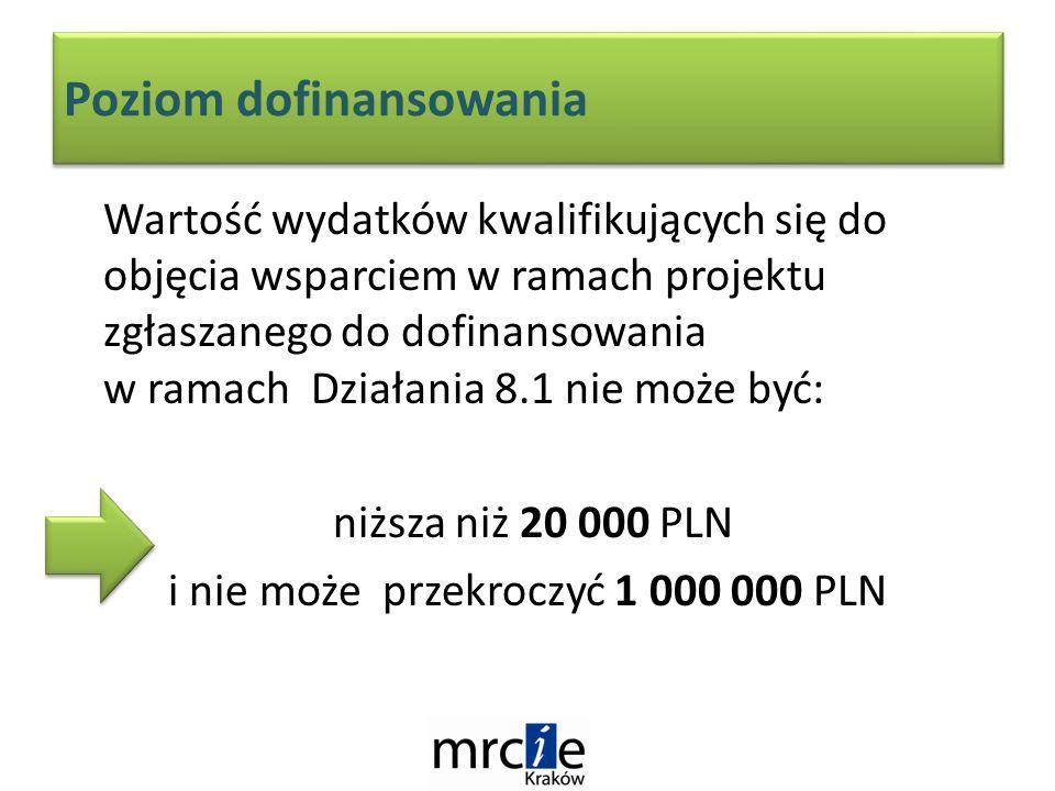 Poziom dofinansowania Wartość wydatków kwalifikujących się do objęcia wsparciem w ramach projektu zgłaszanego do dofinansowania w ramach Działania 8.1 nie może być: niższa niż 20 000 PLN i nie może przekroczyć 1 000 000 PLN