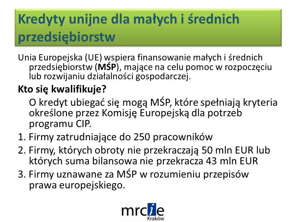 Kredyty unijne dla małych i średnich przedsiębiorstw Unia Europejska (UE) wspiera finansowanie małych i średnich przedsiębiorstw (MŚP), mające na celu pomoc w rozpoczęciu lub rozwijaniu działalności gospodarczej.