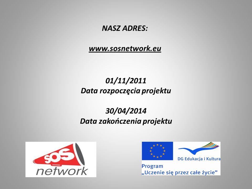 NASZ ADRES: www.sosnetwork.eu 01/11/2011 Data rozpoczęcia projektu 30/04/2014 Data zakończenia projektu