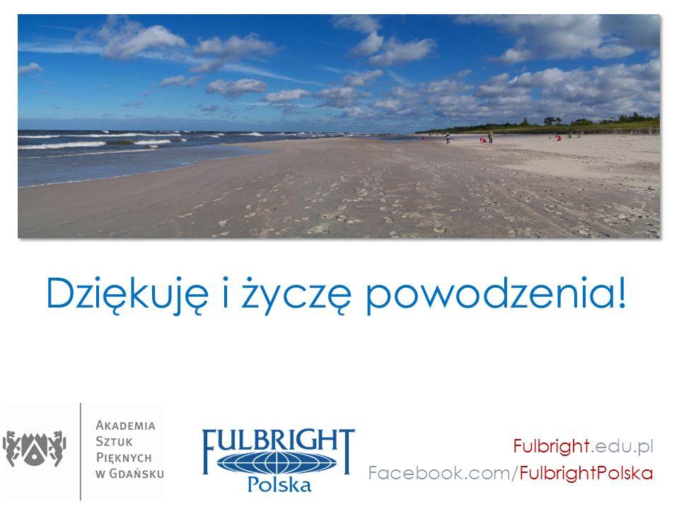 Dziękuję i życzę powodzenia! Fulbright.edu.pl Facebook.com/FulbrightPolska