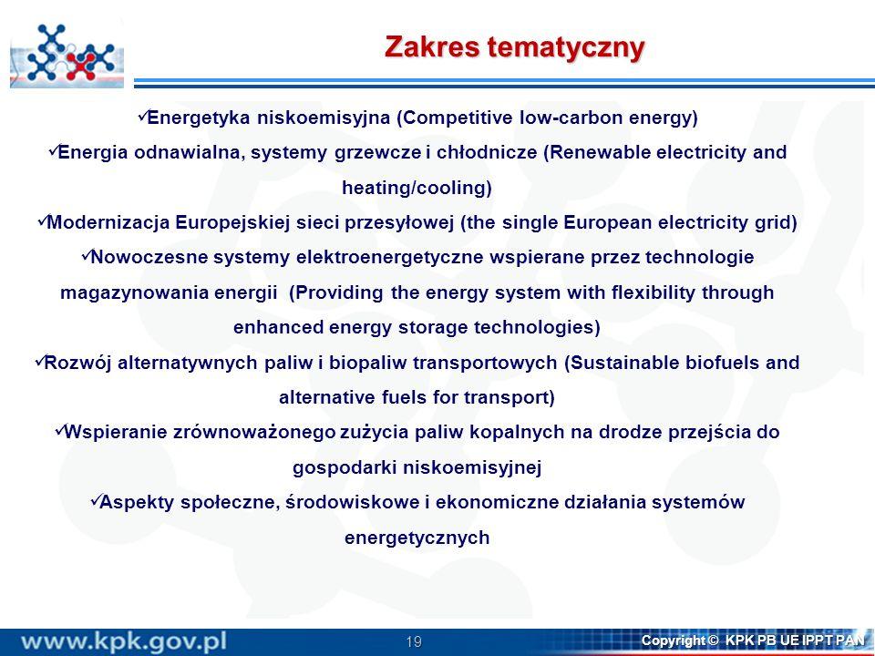 19 Copyright © KPK PB UE IPPT PAN Zakres tematyczny Energetyka niskoemisyjna (Competitive low-carbon energy) Energia odnawialna, systemy grzewcze i ch