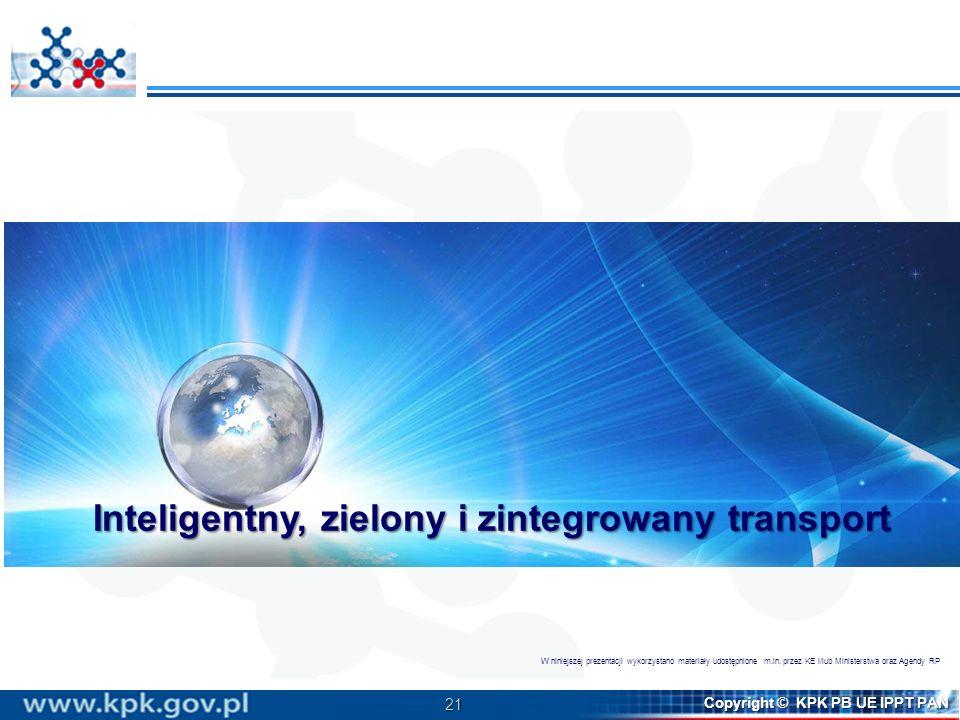 21 Copyright © KPK PB UE IPPT PAN Inteligentny, zielony i zintegrowany transport W niniejszej prezentacji wykorzystano materiały udostępnione m.in. pr