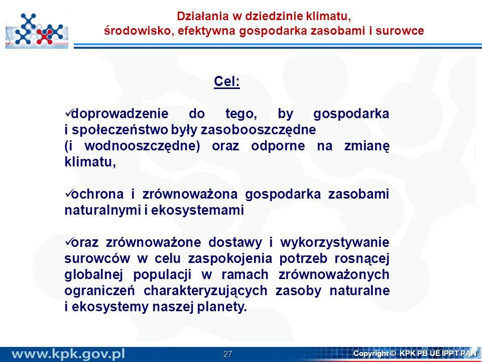 27 Copyright © KPK PB UE IPPT PAN Cel: doprowadzenie do tego, by gospodarka i społeczeństwo były zasobooszczędne (i wodnooszczędne) oraz odporne na zm