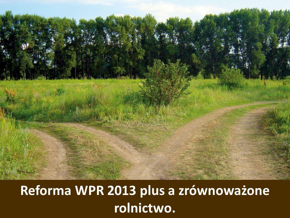 Reforma WPR 2013 plus a zrównoważone rolnictwo.