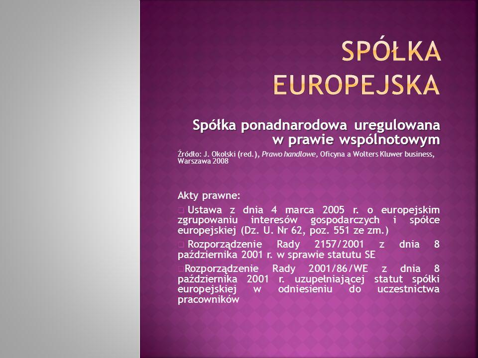 Spółka ponadnarodowa uregulowana w prawie wspólnotowym Źródło: J. Okolski (red.), Prawo handlowe, Oficyna a Wolters Kluwer business, Warszawa 2008 Akt