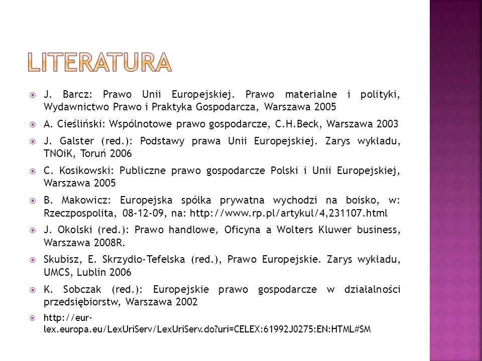 J. Barcz: Prawo Unii Europejskiej. Prawo materialne i polityki, Wydawnictwo Prawo i Praktyka Gospodarcza, Warszawa 2005 A. Cieśliński: Wspólnotowe pra