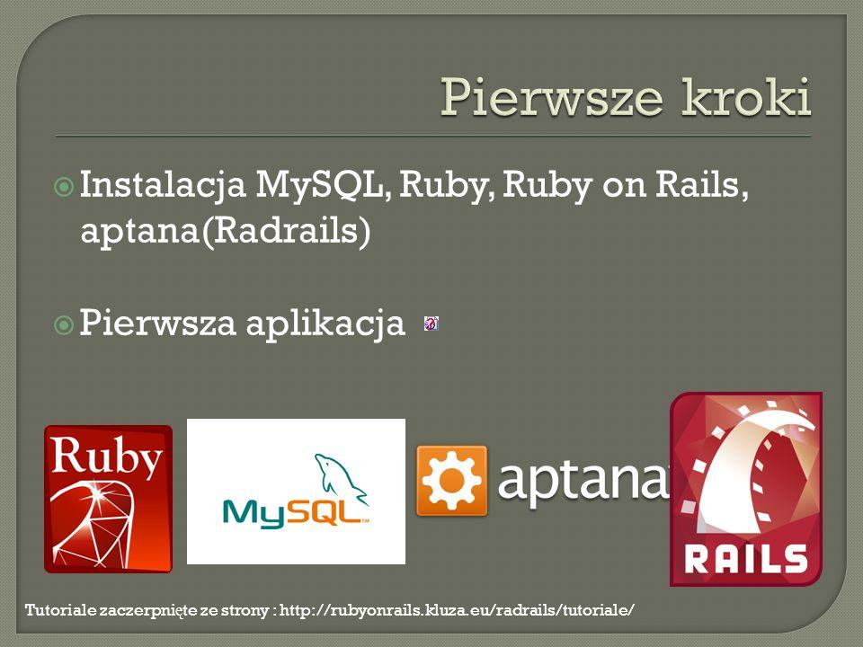 Instalacja MySQL, Ruby, Ruby on Rails, aptana(Radrails) Pierwsza aplikacja Tutoriale zaczerpni ę te ze strony : http://rubyonrails.kluza.eu/radrails/t