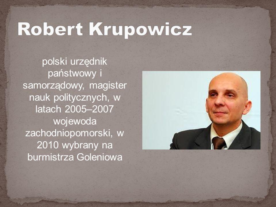 polski urzędnik państwowy i samorządowy, magister nauk politycznych, w latach 2005–2007 wojewoda zachodniopomorski, w 2010 wybrany na burmistrza Goleniowa