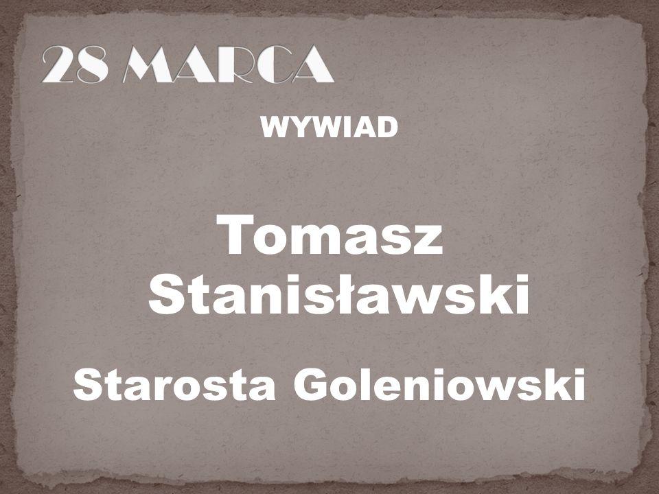 WYWIAD Tomasz Stanisławski Starosta Goleniowski