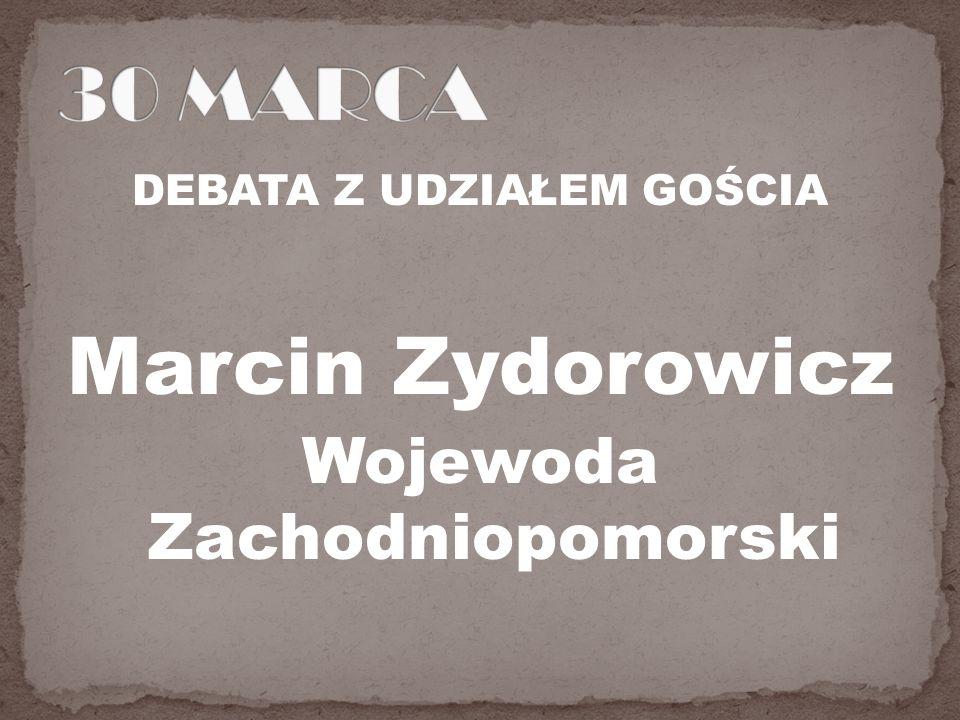 DEBATA Z UDZIAŁEM GOŚCIA Marcin Zydorowicz Wojewoda Zachodniopomorski
