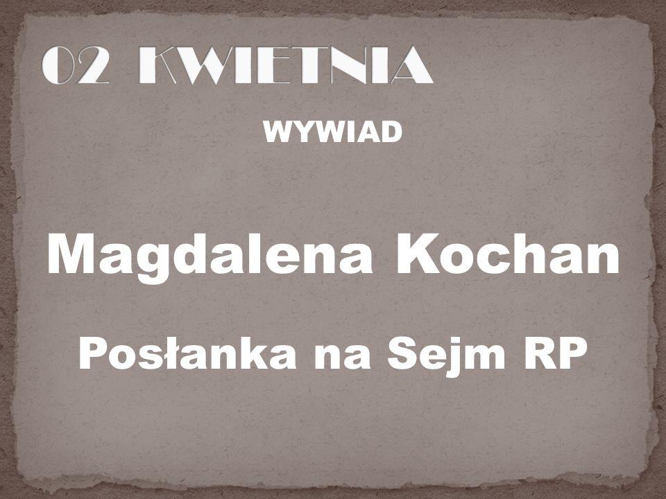 WYWIAD Magdalena Kochan Posłanka na Sejm RP