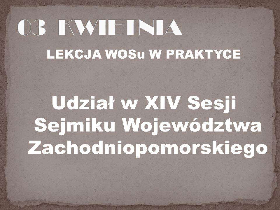 LEKCJA WOSu W PRAKTYCE Udział w XIV Sesji Sejmiku Województwa Zachodniopomorskiego