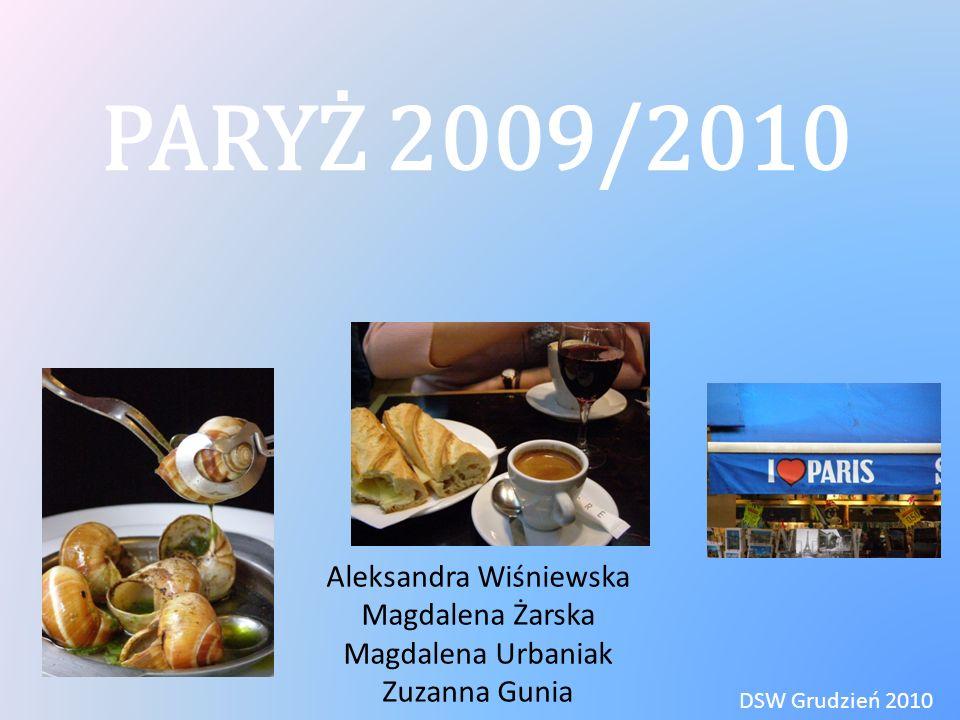 PARYŻ 2009/2010 Aleksandra Wiśniewska Magdalena Żarska Magdalena Urbaniak Zuzanna Gunia DSW Grudzień 2010