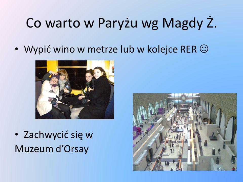 Co warto w Paryżu wg Magdy Ż. Wypić wino w metrze lub w kolejce RER Zachwycić się w Muzeum dOrsay
