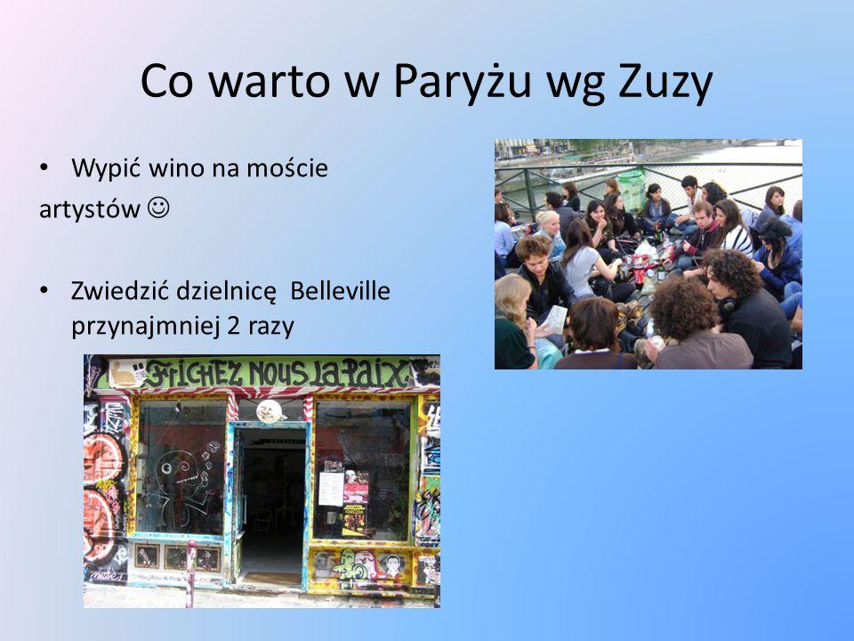 Co warto w Paryżu wg Zuzy Wypić wino na moście artystów Zwiedzić dzielnicę Belleville przynajmniej 2 razy