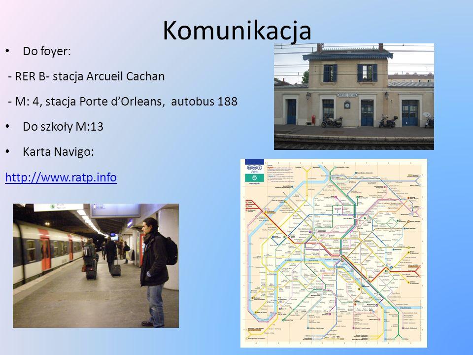 Komunikacja Do foyer: - RER B- stacja Arcueil Cachan - M: 4, stacja Porte dOrleans, autobus 188 Do szkoły M:13 Karta Navigo: http://www.ratp.info