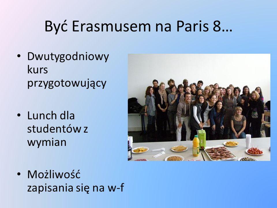 Być Erasmusem na Paris 8… Dwutygodniowy kurs przygotowujący Lunch dla studentów z wymian Możliwość zapisania się na w-f