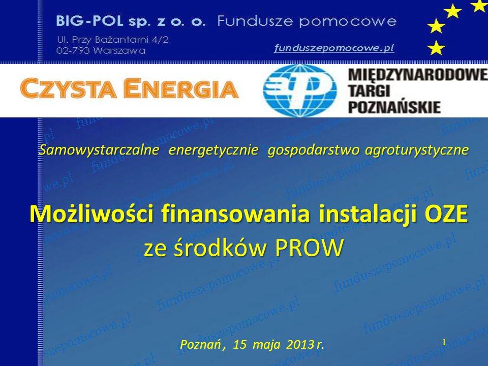 Możliwości finansowania instalacji OZE ze środków PROW Możliwości finansowania instalacji OZE ze środków PROW Poznań, 15 maja 2013 r. 1 Samowystarczal