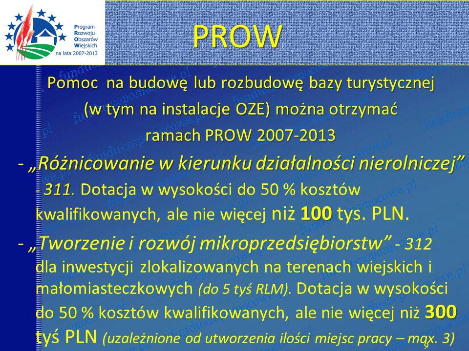 PROW PROW Pomoc na budowę lub rozbudowę bazy turystycznej (w tym na instalacje OZE) można otrzymać ramach PROW 2007-2013 Różnicowanie w kierunku dział