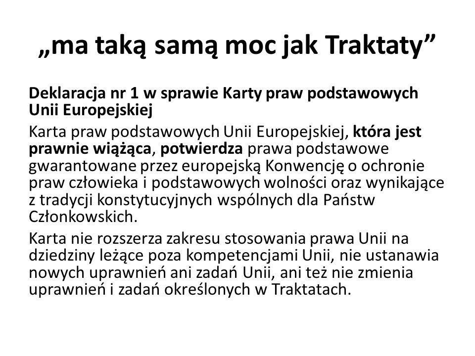 ma taką samą moc jak Traktaty Deklaracja nr 1 w sprawie Karty praw podstawowych Unii Europejskiej Karta praw podstawowych Unii Europejskiej, która jes
