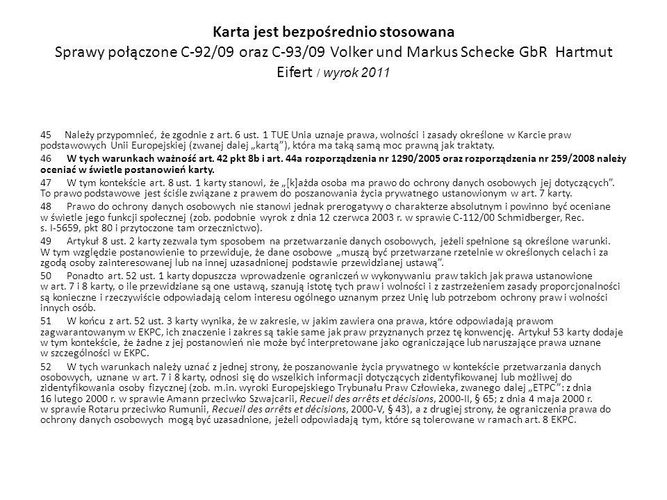 Karta jest bezpośrednio stosowana Sprawy połączone C 92/09 oraz C 93/09 Volker und Markus Schecke GbR Hartmut Eifert / wyrok 2011 45 Należy przypomnie