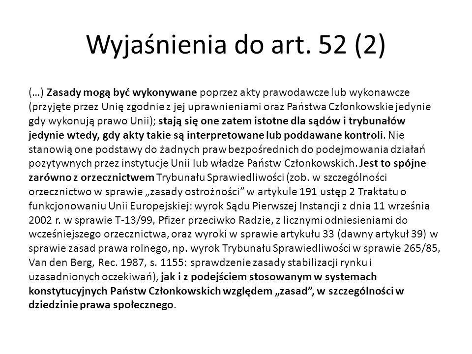 Wyjaśnienia do art. 52 (2) (…) Zasady mogą być wykonywane poprzez akty prawodawcze lub wykonawcze (przyjęte przez Unię zgodnie z jej uprawnieniami ora
