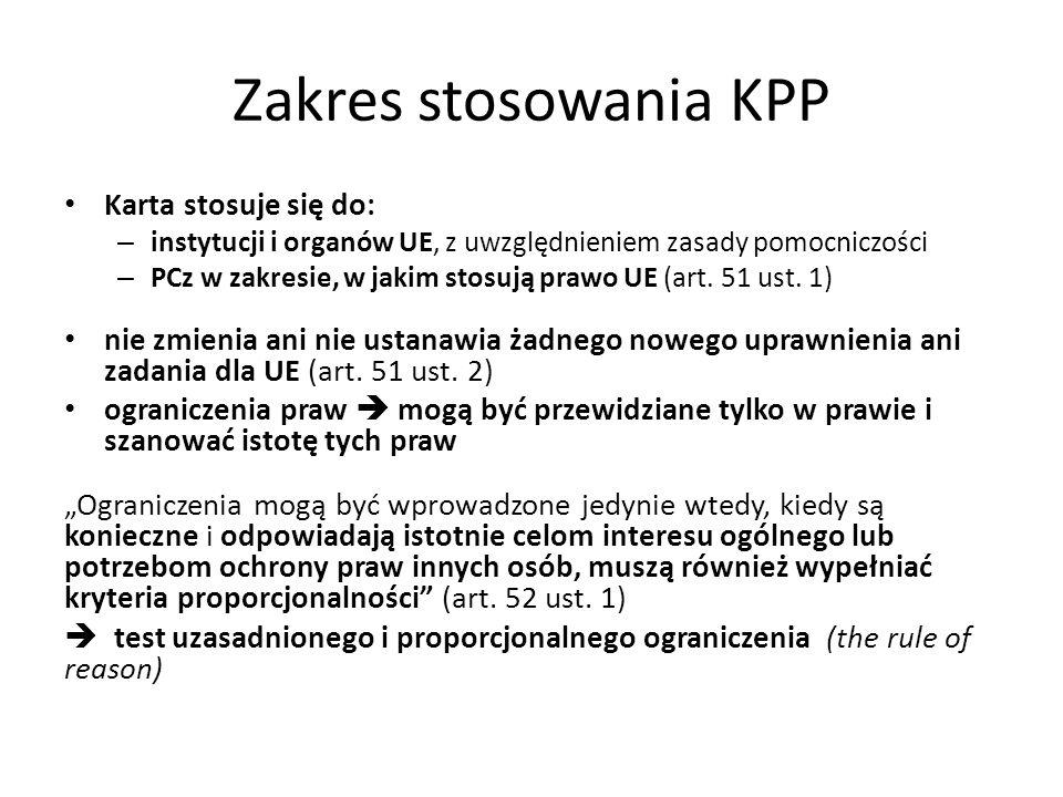 Zakres stosowania KPP Karta stosuje się do: – instytucji i organów UE, z uwzględnieniem zasady pomocniczości – PCz w zakresie, w jakim stosują prawo U