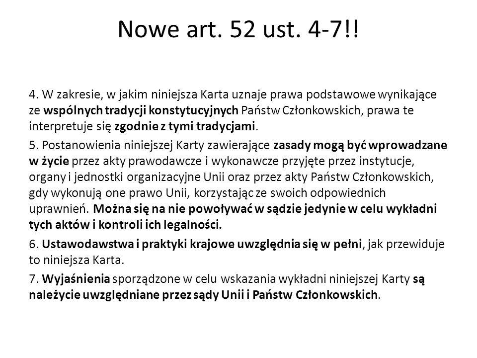 Nowe art. 52 ust. 4-7!! 4. W zakresie, w jakim niniejsza Karta uznaje prawa podstawowe wynikające ze wspólnych tradycji konstytucyjnych Państw Członko