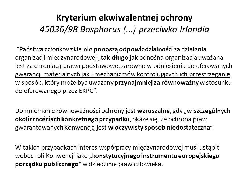 Kryterium ekwiwalentnej ochrony 45036/98 Bosphorus (...) przeciwko Irlandia Państwa członkowskie nie ponoszą odpowiedzialności za działania organizacj